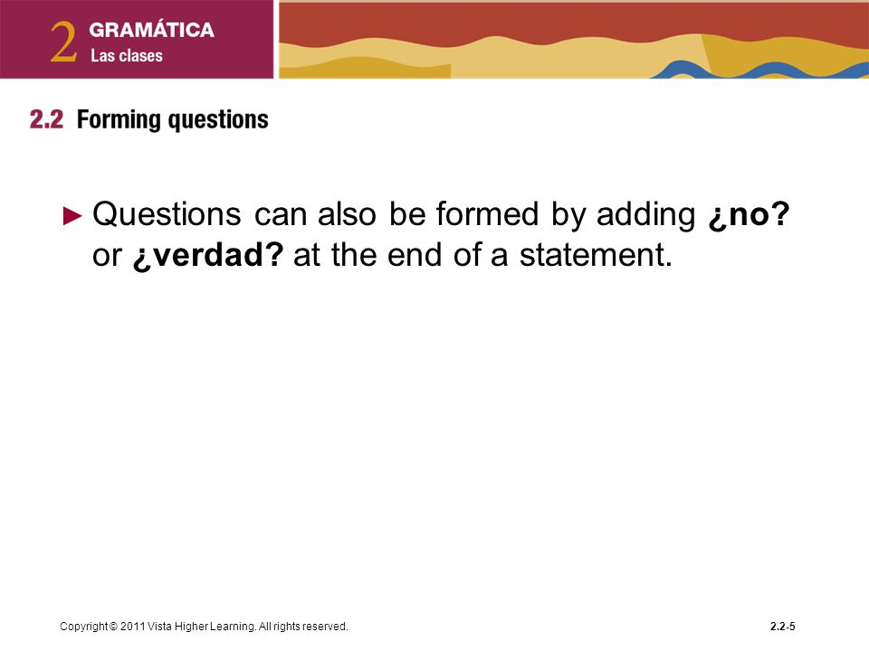 Questions can also be formed by adding ¿no. or ¿verdad