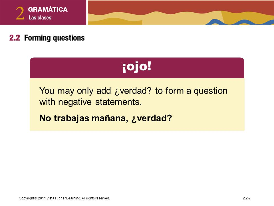 ¡ojo! You may only add ¿verdad to form a question with negative statements. No trabajas mañana, ¿verdad