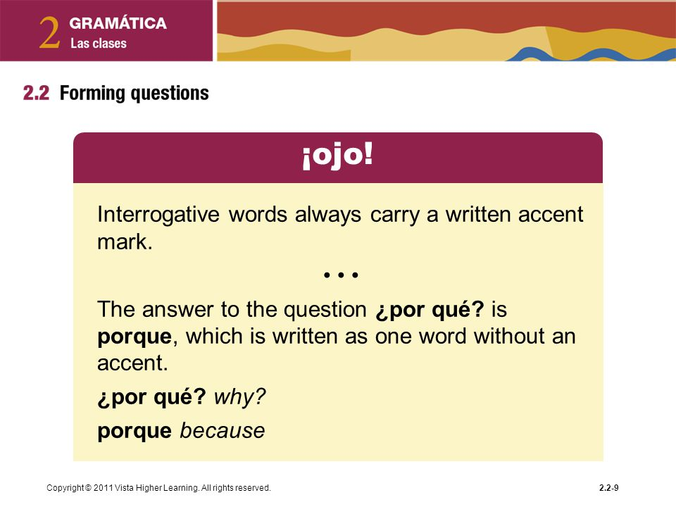 ¡ojo! Interrogative words always carry a written accent mark. • • •