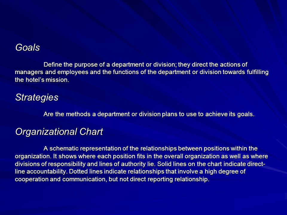 Goals Define the purpose of a department or division; they direct the actions of managers and employees and the functions of the department or division towards fulfilling the hotel's mission.
