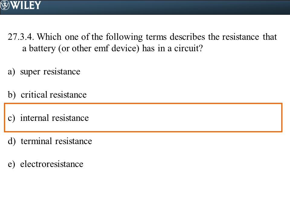 27.3.4. Which one of the following terms describes the resistance that a battery (or other emf device) has in a circuit