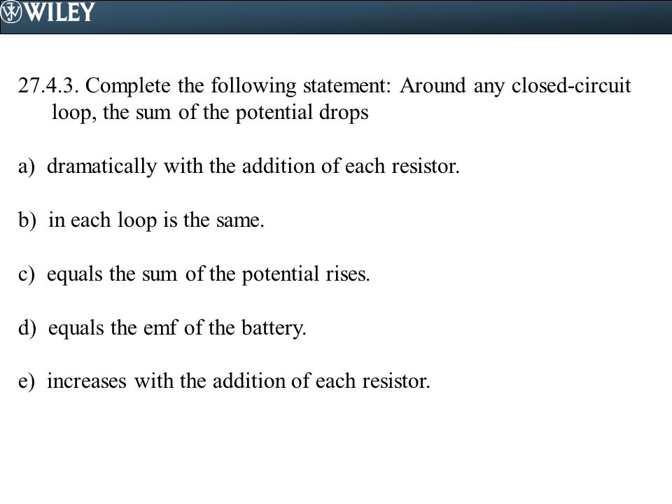 27.4.3. Complete the following statement: Around any closed-circuit loop, the sum of the potential drops