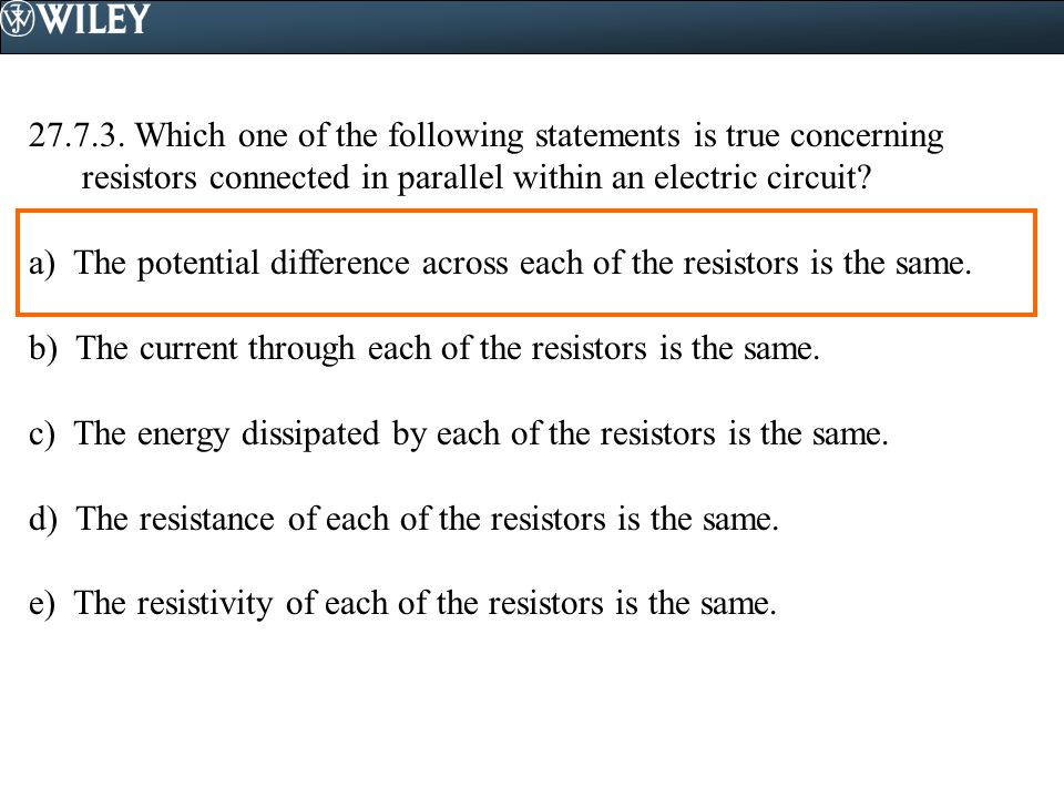 27.7.3. Which one of the following statements is true concerning resistors connected in parallel within an electric circuit