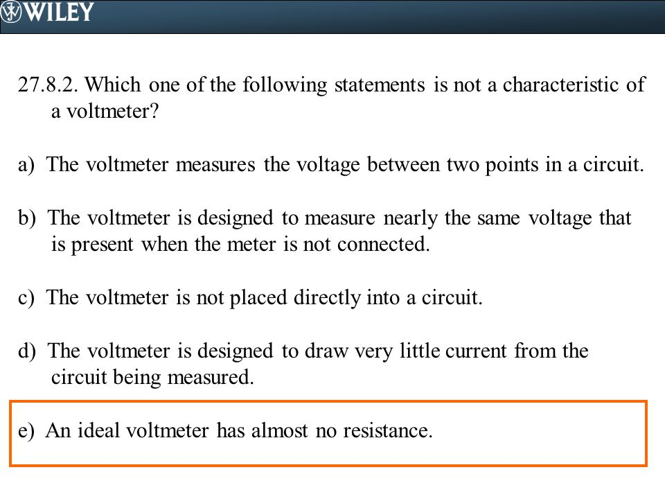 27.8.2. Which one of the following statements is not a characteristic of a voltmeter