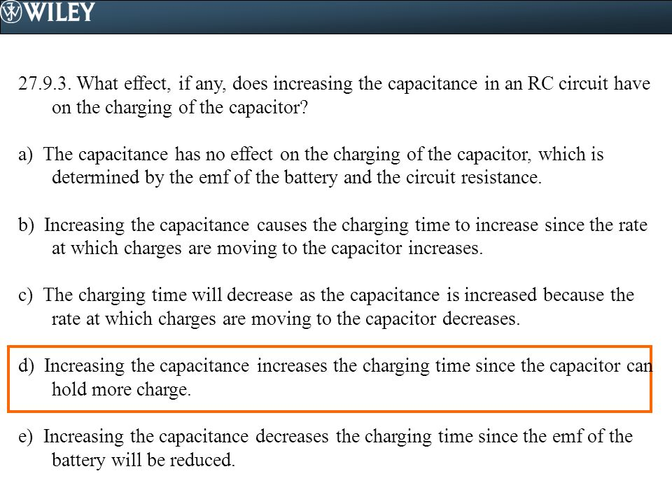 27.9.3. What effect, if any, does increasing the capacitance in an RC circuit have on the charging of the capacitor
