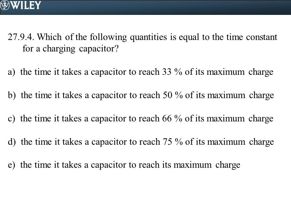 27.9.4. Which of the following quantities is equal to the time constant for a charging capacitor