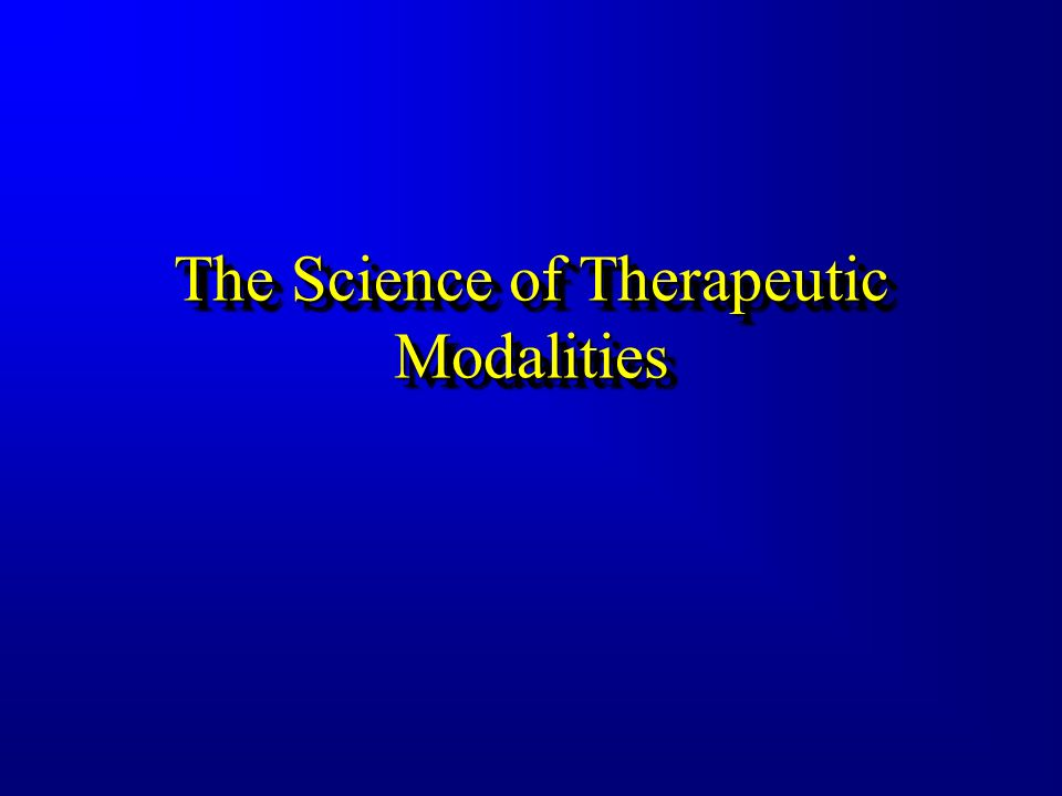 The Science of Therapeutic Modalities