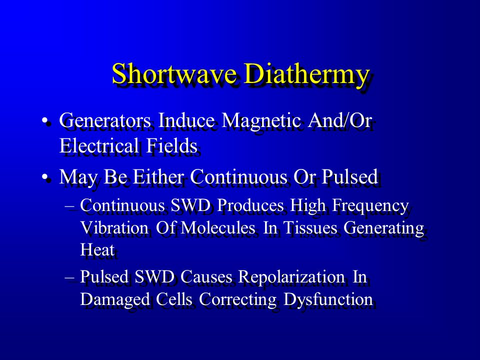 Shortwave Diathermy Generators Induce Magnetic And/Or Electrical Fields. May Be Either Continuous Or Pulsed.