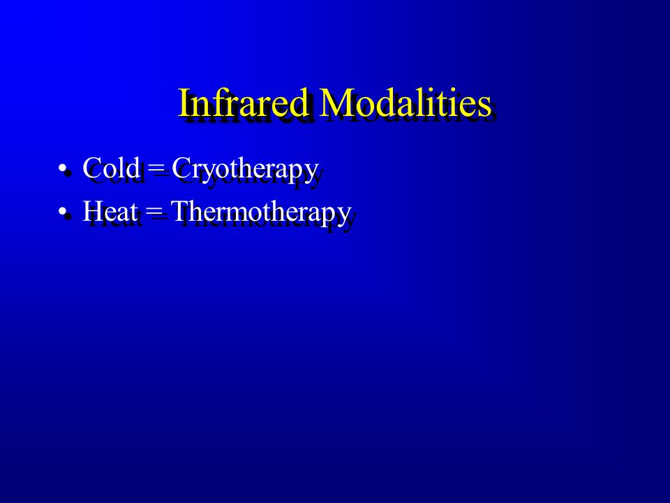 Infrared Modalities Cold = Cryotherapy Heat = Thermotherapy