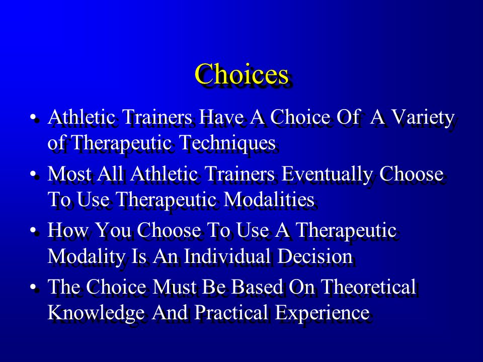 Choices Athletic Trainers Have A Choice Of A Variety of Therapeutic Techniques.