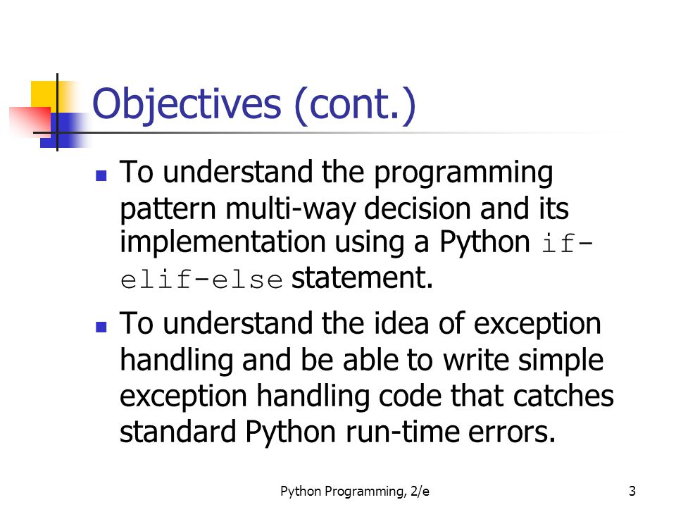 Objectives (cont.) To understand the programming pattern multi-way decision and its implementation using a Python if-elif-else statement.