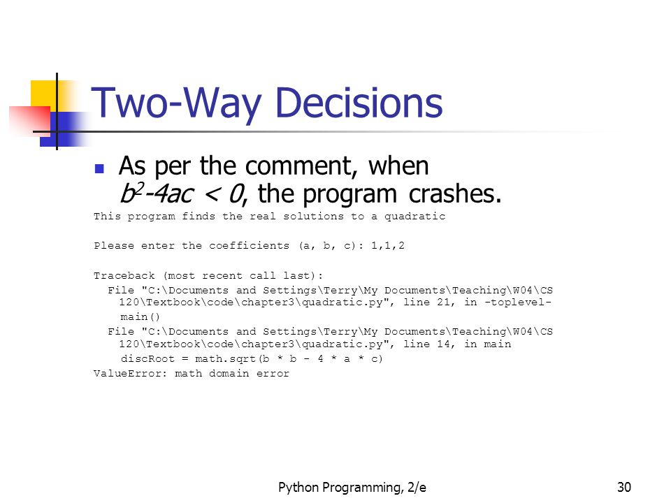 Two-Way Decisions As per the comment, when b2-4ac < 0, the program crashes. This program finds the real solutions to a quadratic.