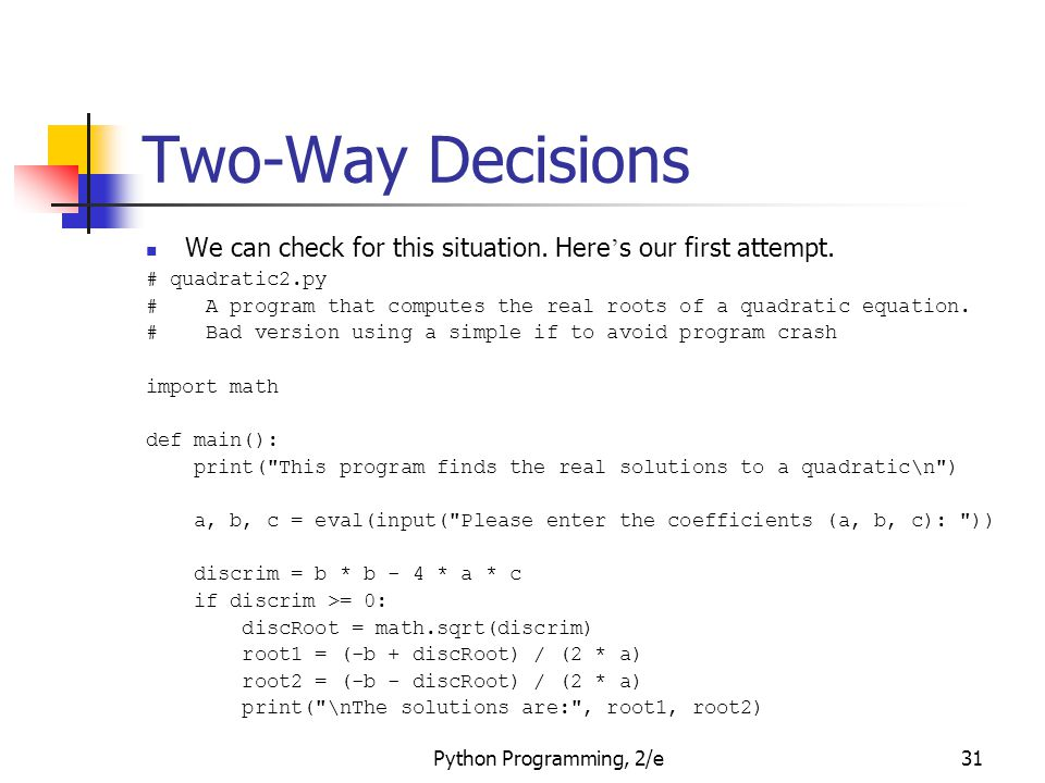 Two-Way Decisions We can check for this situation. Here's our first attempt. # quadratic2.py.