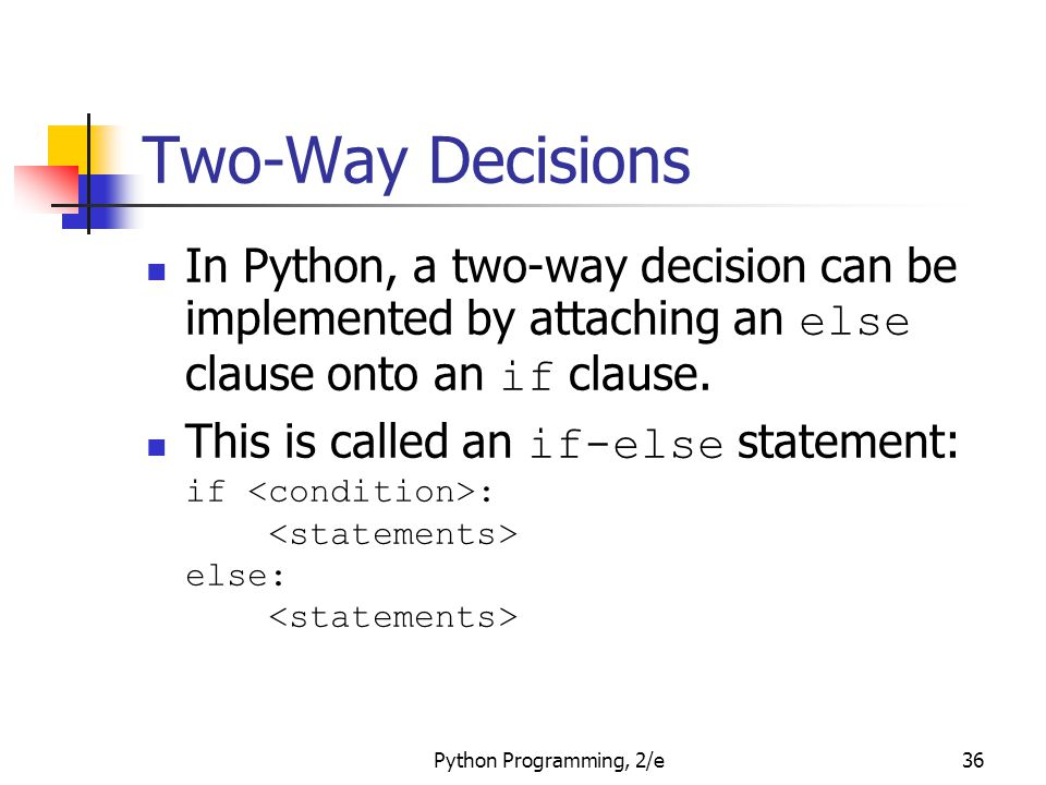 Two-Way Decisions In Python, a two-way decision can be implemented by attaching an else clause onto an if clause.