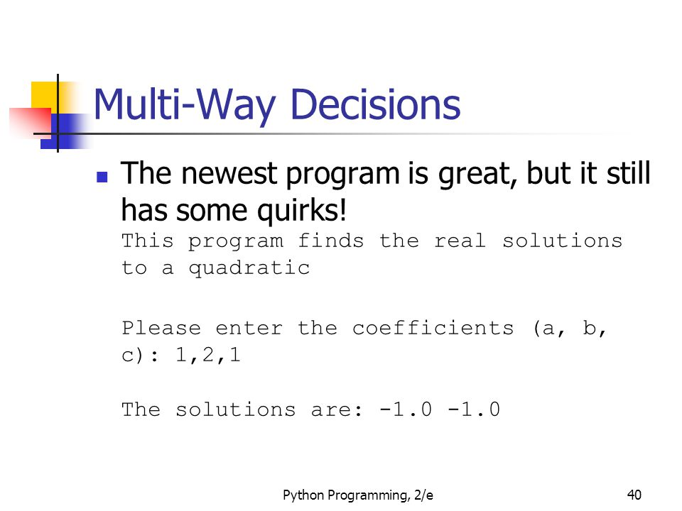 Multi-Way Decisions The newest program is great, but it still has some quirks! This program finds the real solutions to a quadratic.