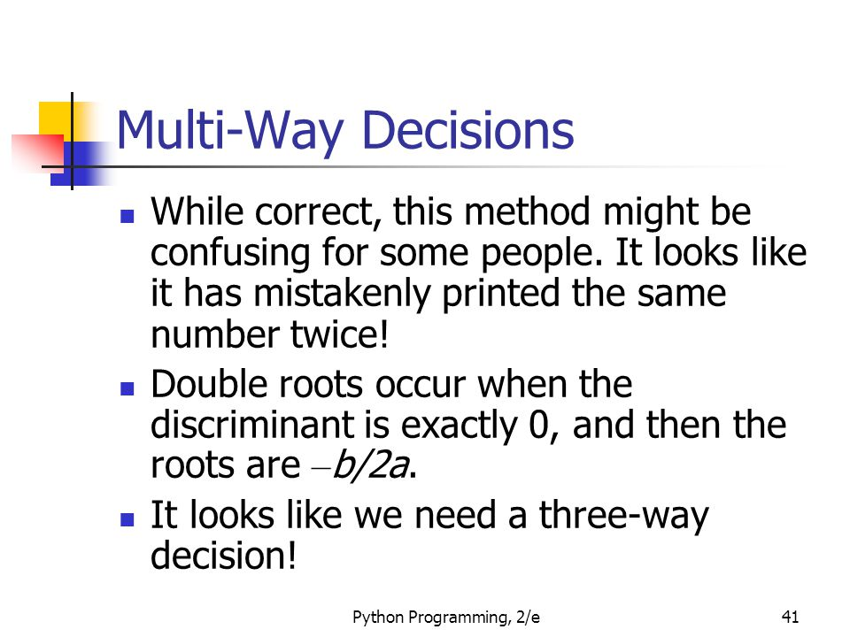 Multi-Way Decisions While correct, this method might be confusing for some people. It looks like it has mistakenly printed the same number twice!