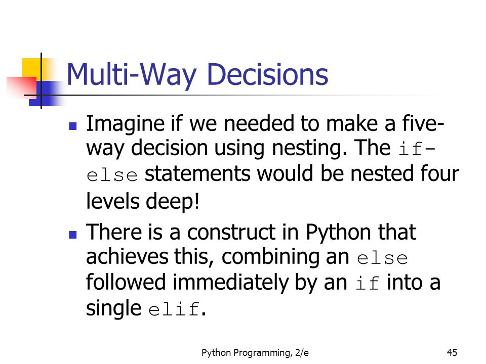 Multi-Way Decisions Imagine if we needed to make a five-way decision using nesting. The if-else statements would be nested four levels deep!