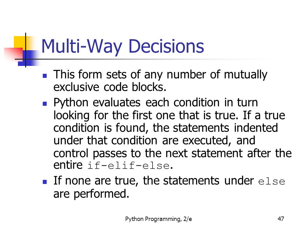 Multi-Way Decisions This form sets of any number of mutually exclusive code blocks.
