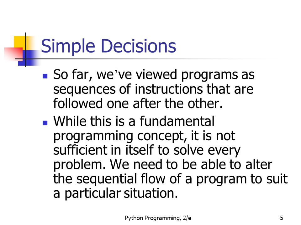 Simple Decisions So far, we've viewed programs as sequences of instructions that are followed one after the other.