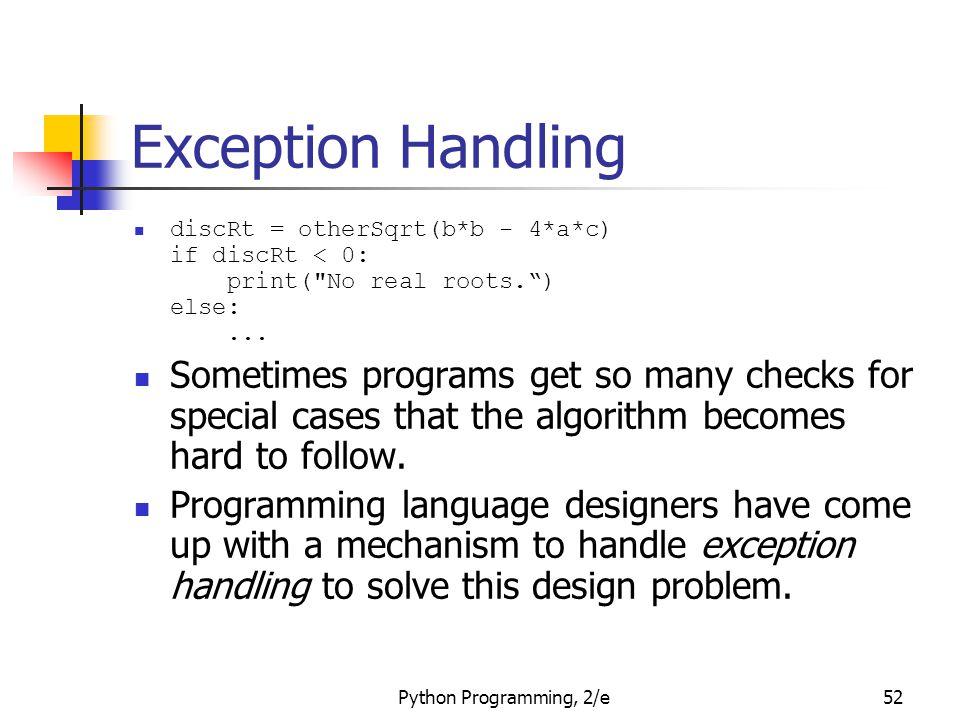 Exception Handling discRt = otherSqrt(b*b - 4*a*c) if discRt < 0: print( No real roots. ) else: ...