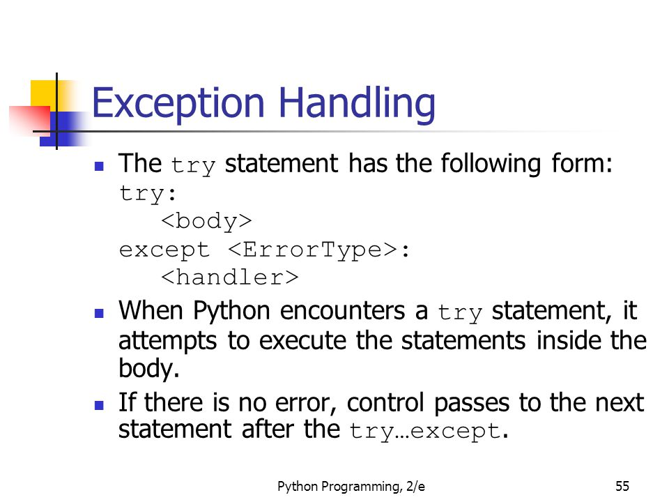 Exception Handling The try statement has the following form: try: <body> except <ErrorType>: <handler>