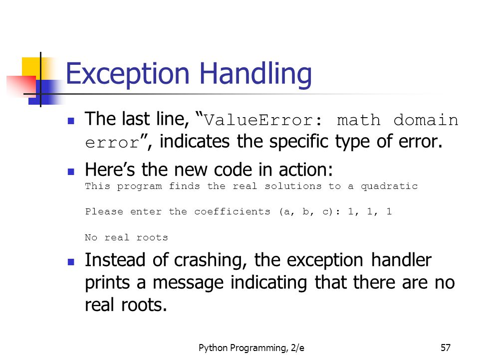 Exception Handling The last line, ValueError: math domain error , indicates the specific type of error.
