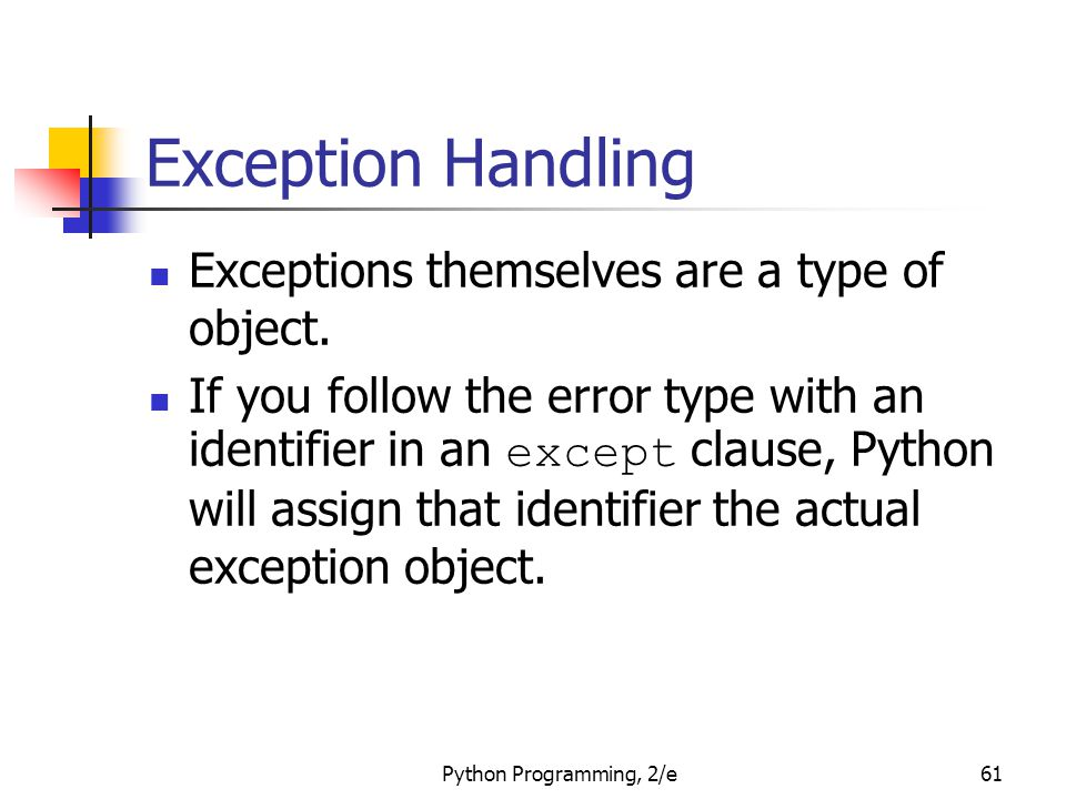 Exception Handling Exceptions themselves are a type of object.