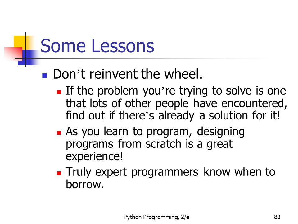 Some Lessons Don't reinvent the wheel.