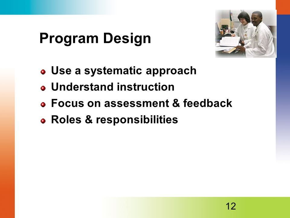 Program Design Use a systematic approach Understand instruction