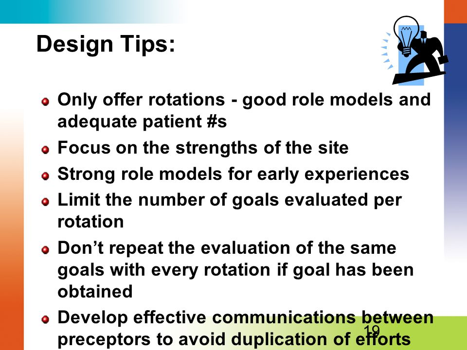 Design Tips: Only offer rotations - good role models and adequate patient #s. Focus on the strengths of the site.