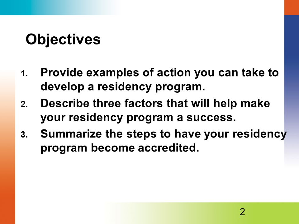 Objectives Provide examples of action you can take to develop a residency program.