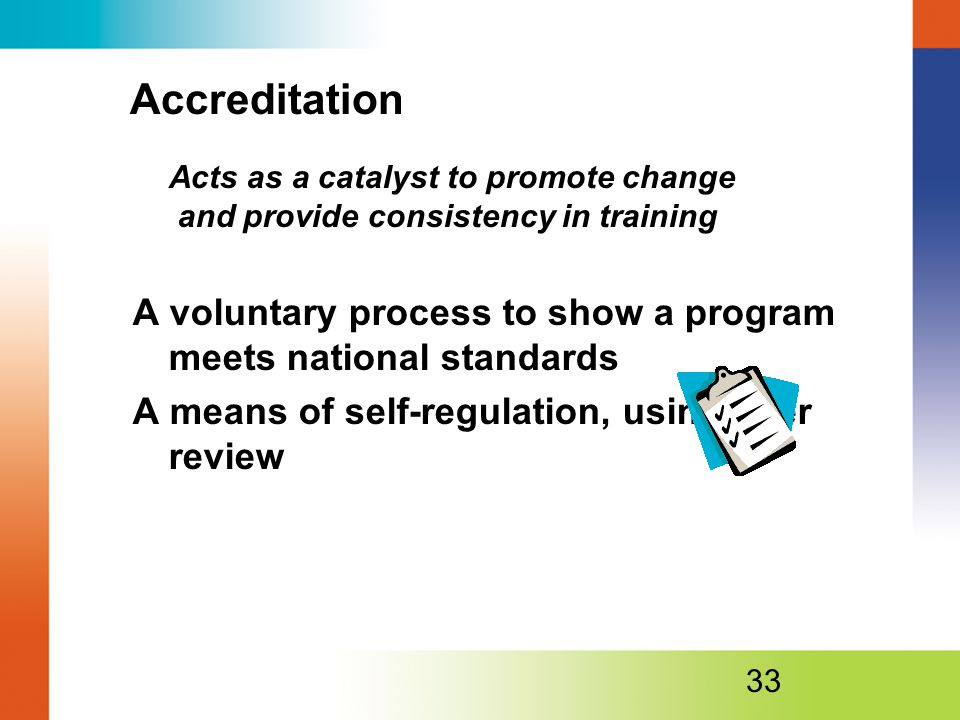 Accreditation Acts as a catalyst to promote change and provide consistency in training.