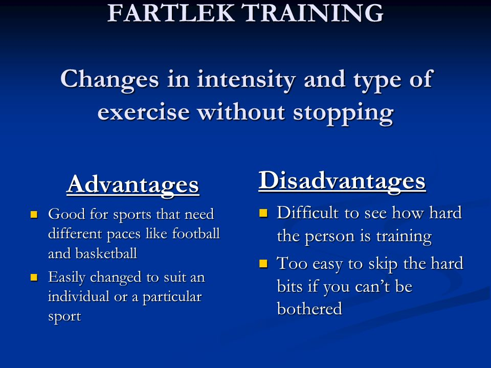FARTLEK TRAINING Changes in intensity and type of exercise without stopping