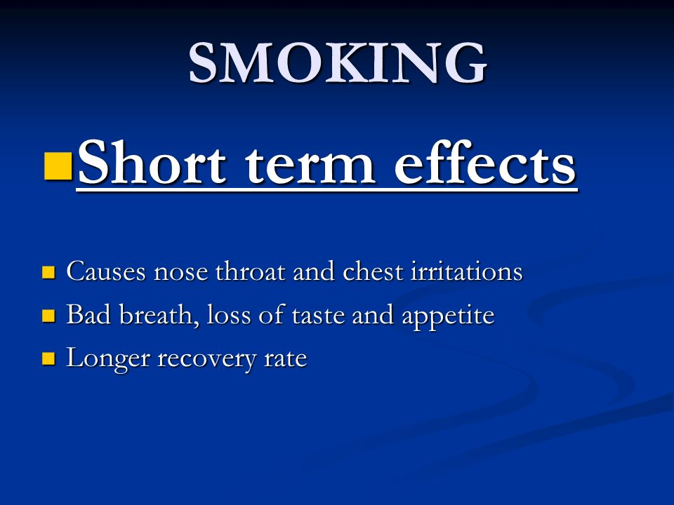Short term effects SMOKING Causes nose throat and chest irritations