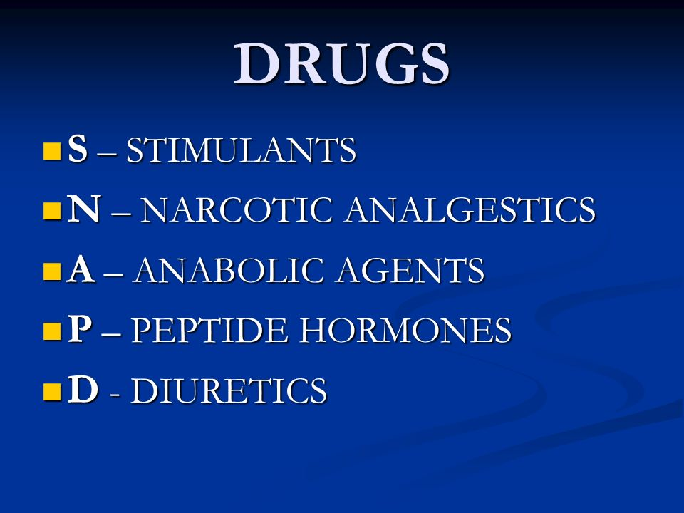 DRUGS S – STIMULANTS N – NARCOTIC ANALGESTICS A – ANABOLIC AGENTS