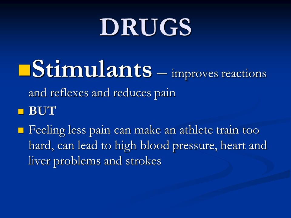 Stimulants – improves reactions and reflexes and reduces pain