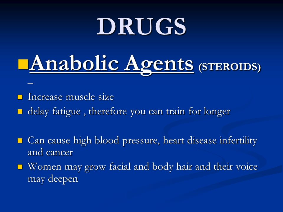 DRUGS Anabolic Agents (STEROIDS) – Increase muscle size