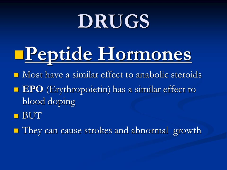 DRUGS Peptide Hormones Most have a similar effect to anabolic steroids
