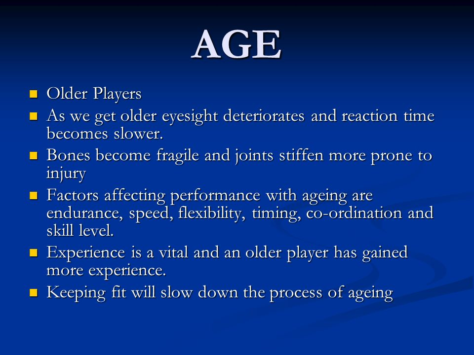 AGE Older Players. As we get older eyesight deteriorates and reaction time becomes slower.