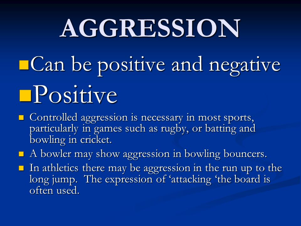 AGGRESSION Positive Can be positive and negative