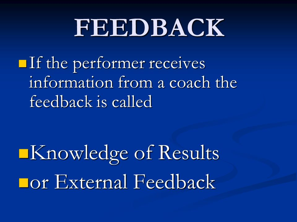 FEEDBACK Knowledge of Results or External Feedback