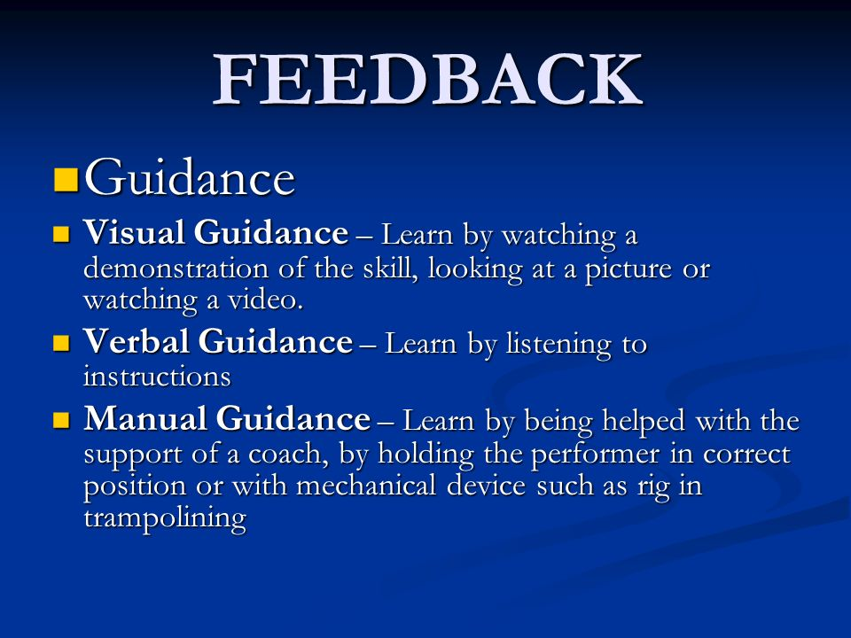 FEEDBACK Guidance. Visual Guidance – Learn by watching a demonstration of the skill, looking at a picture or watching a video.