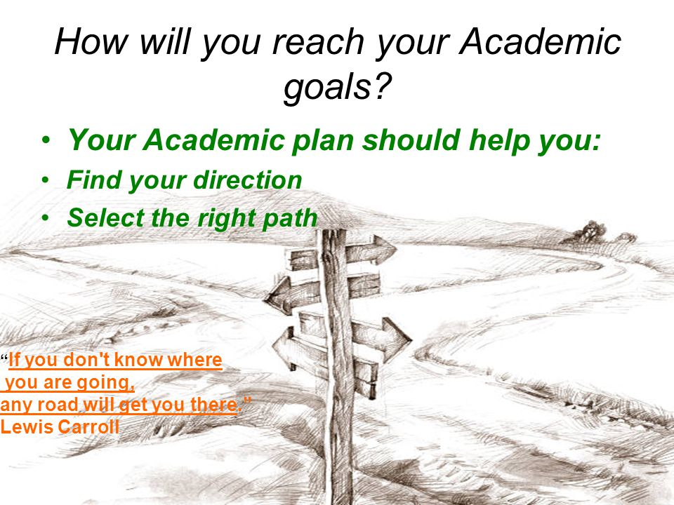 How will you reach your Academic goals