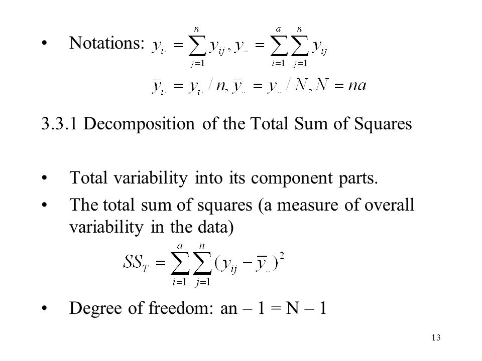 Notations: 3.3.1 Decomposition of the Total Sum of Squares. Total variability into its component parts.