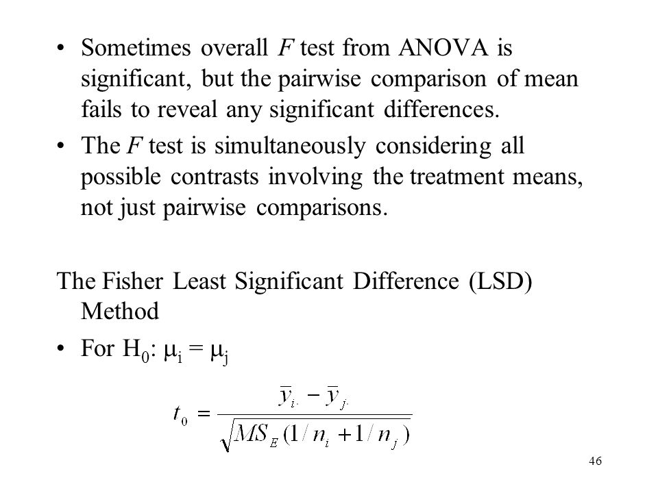 Sometimes overall F test from ANOVA is significant, but the pairwise comparison of mean fails to reveal any significant differences.