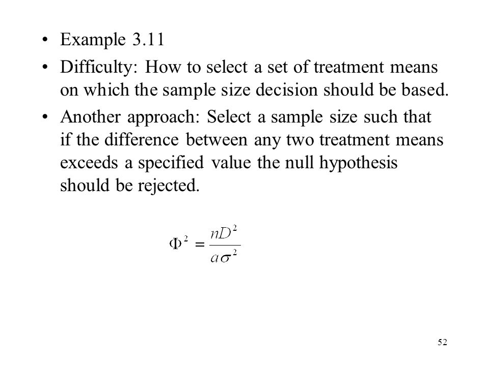 Example 3.11 Difficulty: How to select a set of treatment means on which the sample size decision should be based.