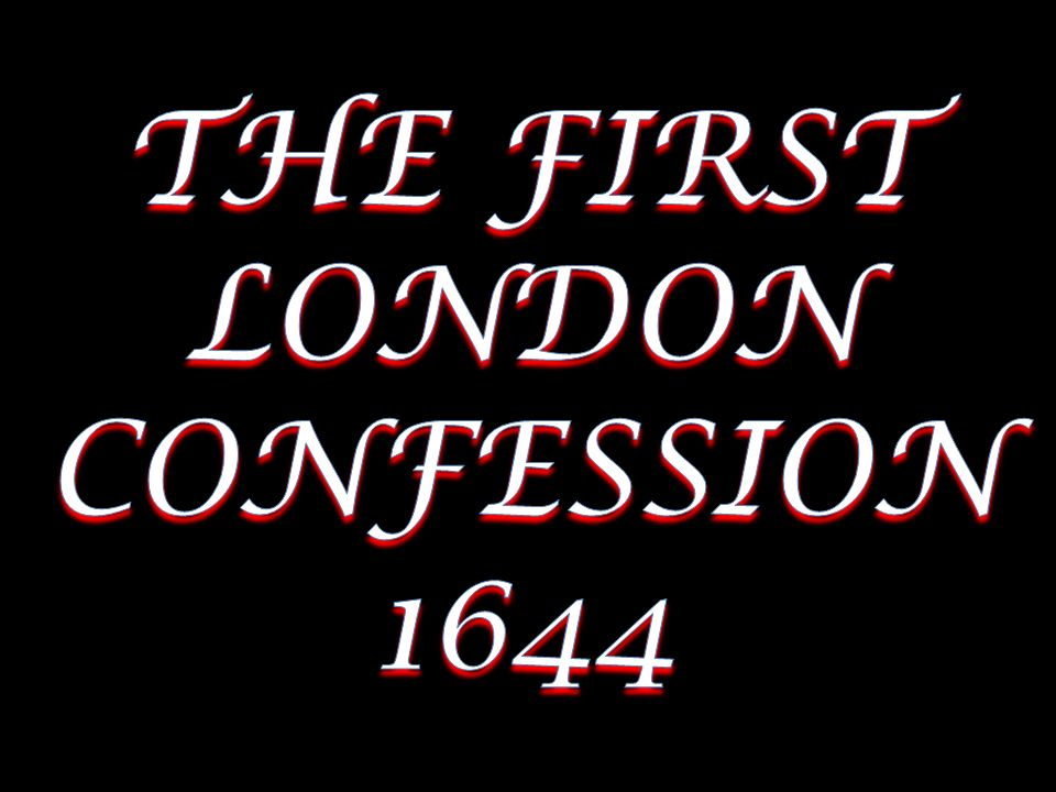 THE FIRST LONDON CONFESSION 1644