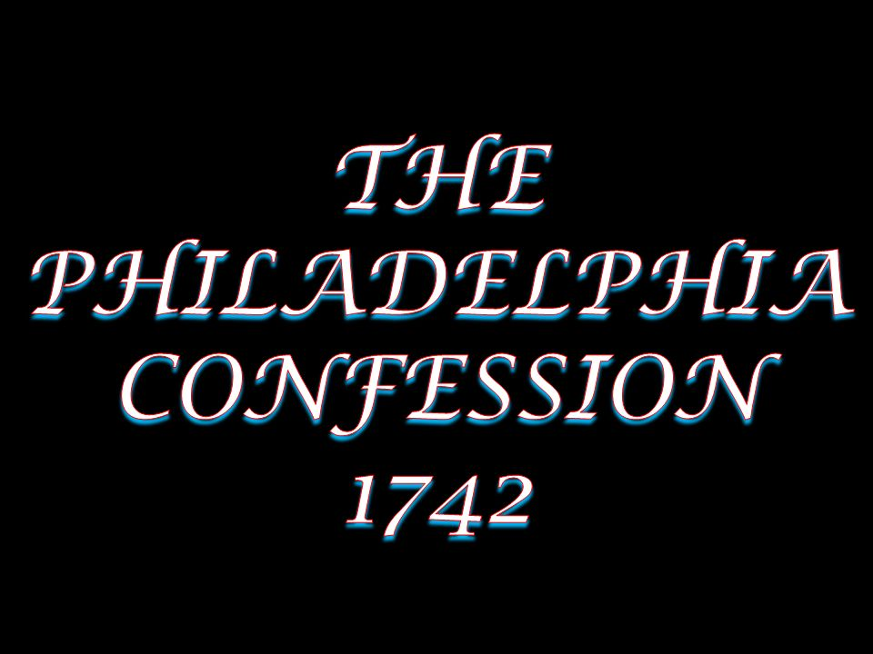 THE PHILADELPHIA CONFESSION 1742