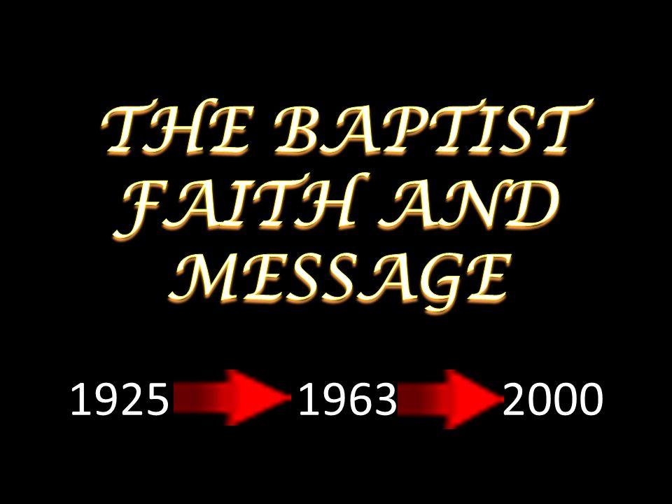 THE BAPTIST FAITH AND MESSAGE 1925 1963 2000