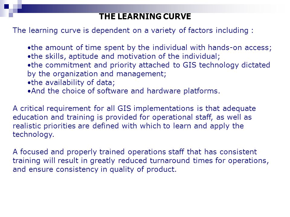 THE LEARNING CURVE The learning curve is dependent on a variety of factors including :